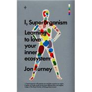 I, Superorganism Learning to Love Your Inner Ecosystem by Turney, Jon, 9781785780240