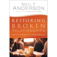 Restoring Broken Relationships: The Path to Peace and Forgiveness by Anderson, Neil T., 9780764220241