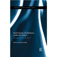North Korea - US Relations under Kim Jong II: The Quest for Normalization? by Pacheco Pardo; Ramon, 9781138200241