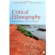 Critical Ethnography : Method, Ethics, and Performance by D. Soyini Madison, 9781412980241