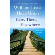 Here, There, Elsewhere by Heat-Moon, William Least, 9780316110242