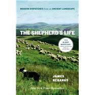 The Shepherd's Life Modern Dispatches from an Ancient Landscape by Rebanks, James, 9781250060242