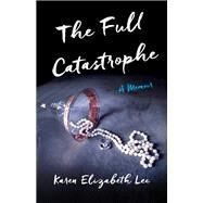 The Full Catastrophe by Lee, Karen, 9781631520242