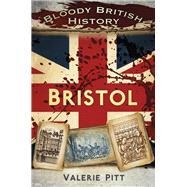 Bloody British History: Bristol by Pitt, Valerie, 9780750960243