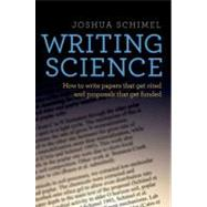 Writing Science How to Write Papers That Get Cited and Proposals That Get Funded by Schimel, Joshua, 9780199760244