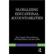 Globalizing Educational Accountabilities by Lingard; Bob, 9780415710244
