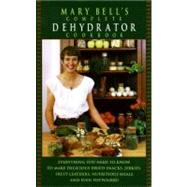 Mary Bell's Complete Dehydrator Cookbook by Bell, Mary, 9780688130244