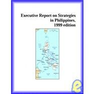 Executive Report on Strategies in Philippines 1999 by Icon Group International Staff, 9780741800244