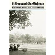 It Happened in Michigan : Remarkable Events