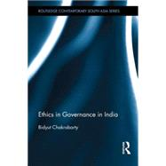 Ethics in Governance in India by Chakrabarty *DO NOT USE*; Bidy, 9781138100244
