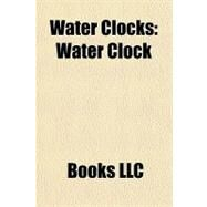 Water Clocks : Water Clock by , 9781156230244