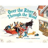 Over the River & Through the Wood A Holiday Adventure by Ashman, Linda; Smith, Kim, 9781454910244