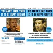 To Hate Like This Is to Be Happy Forever : A Thoroughly Obsessive, Intermittently Uplifting, and Occasionally Unbiased Account of the Duke-North Carolina Basketball Rivalry by Blythe, Will, 9780060740245