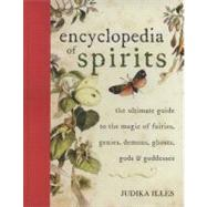 Encyclopedia of Spirits : The Ultimate Guide to the Magic of Fairies, Genies, Demons, Ghosts, Gods and Goddesses by Illes, Judika, 9780061350245