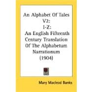 An Alphabet Of Tales: I-z, an English Fifteenth Century Translation of the Alphabetum Narrationum by Banks, Mary Macleod, 9780548600245