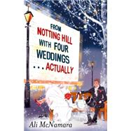 From Notting Hill with Four Weddings . . . Actually by Mcnamara, Ali, 9780751550245