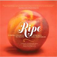 Ripe : A Fresh, Colorful Approach to Fruits and Vegetables by Rule, Cheryl Sternman; Phlipot, Paulette, 9780762440245