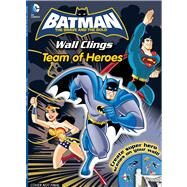DC Batman The Brave and the Bold Team of Heroes Wall Clings by DC, 9780794430245