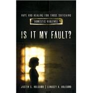 Is It My Fault? Hope and Healing for Those Suffering Domestic Violence. by Holcomb, Lindsey A.; Holcomb, Justin S.; Fitzpatrick, Elyse M, 9780802410245