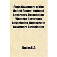 State Governors of the United States : National Governors Association, Western Governors Association, Democratic Governors Association by , 9781157140245
