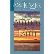 Jesus, Author of Our Faith 12 Messages from the Book of Hebrews by Tozer, A. W.; Smith, Gerald B., 9781600660245