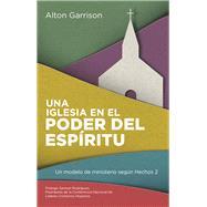 Una iglesia en el poder del Espíritu by Garrison, Alton; Rodriguez, Samuel, 9781681540245