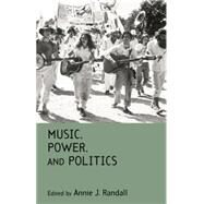 Music, Power, and Politics by Randall,Annie J., 9781138870246
