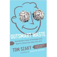 Outsmart Waste: The Modern Idea of Garbage and How to Think Our Way Out of It by Szaky, Tom; Chopra, Deepak, 9781626560246