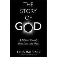 The Story of God: A Biblical Comedy About Love and Hate by Matheson, Chris, 9781634310246