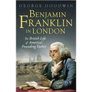 Benjamin Franklin in London by Goodwin, George, 9780300220247