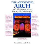 The Annotated Arch A Crash Course in the History of Architecture by Strickland, Carol, 9780740710247