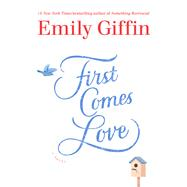 First Comes Love by Giffin, Emily, 9781410490247
