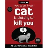 How to Tell If Your Cat Is Plotting to Kill You by The Oatmeal; Inman, Matthew, 9781449410247