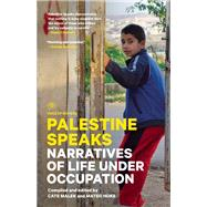 Palestine Speaks Narratives of Life Under Occupation by Malek, Cate; Hoke, Mateo, 9781940450247
