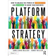 Platform Strategy: How to Unlock the Power of Communities and Networks to Grow Your Business by Reillier,Laure Claire, 9781472480248
