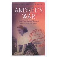 Andr'e's War: How One Young Woman Outwitted the Nazis by White, Francelle Bradford, 9781783960248