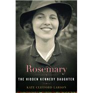 Rosemary: The Hidden Kennedy Daughter by Larson, Kate Clifford, 9780547250250