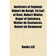 Justiciars of England : Hubert de Burgh, 1st Earl of Kent, Hubert Walter, Roger of Salisbury, Walter de Coutances, Robert de Beaumont by , 9781155630250