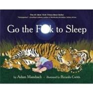 Go the Fuck to Sleep by Mansbach, Adam; Cortes, Ricardo, 9781617750250