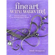 Fine Art Wire Weaving by Thompson, Sarah, 9781632500250