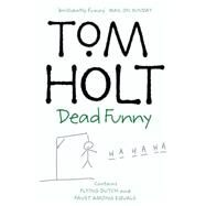 Dead Funny Flying Dutch, Faust Among Equals by Holt, Tom, 9781841490250