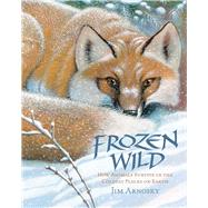 Frozen Wild How Animals Survive in the Coldest Places on Earth by Arnosky, Jim, 9781454910251