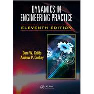 Dynamics in Engineering Practice, Eleventh Edition by Childs; Dara W., 9781482250251