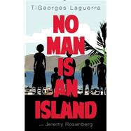 No Man Is An Island A Memoir of Family and Haïtian Cuisine by Laguerre, TiGeorges; Rosenberg, Jeremy; Wood, Chandler, 9781942600251