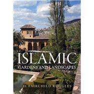 Islamic Gardens and Landscapes by Ruggles, D. Fairchild, 9780812240252
