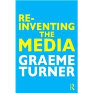 Re-Inventing the Media by Turner; Graeme, 9781138020252