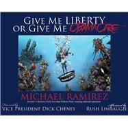 Give Me Liberty or Give Me Obamacare by Ramirez, Michael; Cheney, Dick; Limbaugh, Rush (AFT), 9781501110252