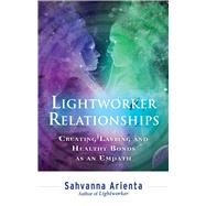 Lightworker Relationships: Creating Lasting and Healthy Bonds As an Empath by Arienta, Sahvanna, 9781632650252