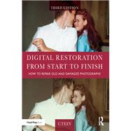 Digital Restoration from Start to Finish: How to repair old and damaged photographs by Ctein;, 9781138940253
