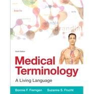 Medical Terminology A Living Language by Fremgen, Bonnie F.; Frucht, Suzanne S., 9780134070254